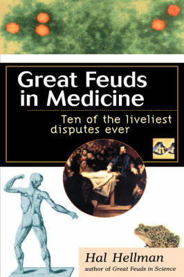 Great Feuds in Medicine: Ten of the Liveliest Disputes Ever by Hal Hellman image