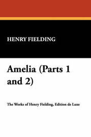 Amelia (Parts 1 and 2) by Henry Fielding image