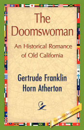 The Doomswoman by Frankli Gertrude Franklin Horn Atherton