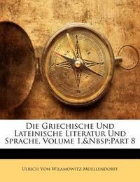 Die Griechische Und Lateinische Literatur Und Sprache, Volume 1, Part 8 by Ulrich von Wilamowitz -Moellendorff