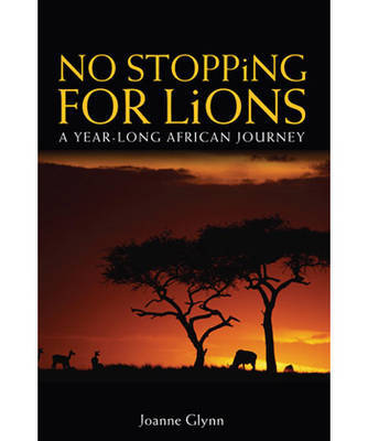 No Stopping for Lions: A Year-long African Journey by Joanne Glynn image
