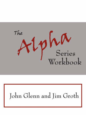 The Alpha Series Workbook by John Glenn