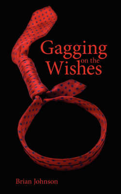 Gagging on the Wishes by Brian Johnson