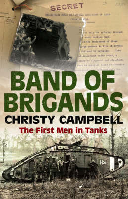 Band of Brigands: The First Men in Tanks by Christy Campbell
