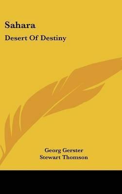 Sahara: Desert of Destiny by Georg Gerster