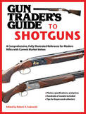 Gun Trader's Guide to Shotguns: A Comprehensive, Fully Illustrated Reference for Modern Shotguns with Current Market Values by Robert A Sadowski