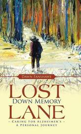 Lost Down Memory Lane - Caring for Alzheimer's by Dawn Fanshawe