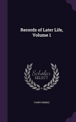 Records of Later Life, Volume 1 by Fanny Kemble image