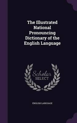 The Illustrated National Pronouncing Dictionary of the English Language by English Language image
