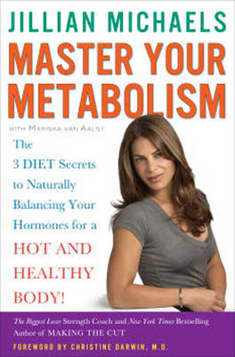 Master Your Metabolism: The 3 Diet Secrets to Naturally Balancing Your Hormones for a Hot and Healthy Body! by Jillian Michaels image