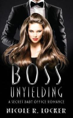 Boss Unyielding by Nicole R Locker