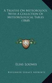 A Treatise on Meteorology, with a Collection of Meteorological Tables (1868) by Elias Loomis