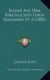 Bilder Aus Dem Kirchlichen Leben Englands V1-2 (1885) by George Eliot
