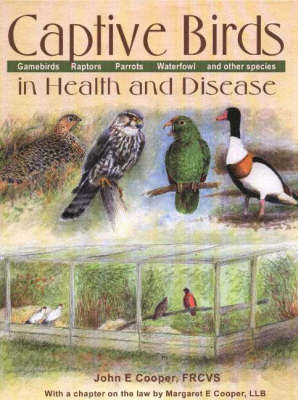 Captive Birds in Health & Disease by John E Cooper