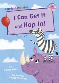 I Can Get It and Hop In! (Early Reader) by Jenny Jinks