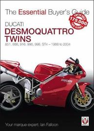 Ducati Desmoquattro Twins - 851, 888, 916, 996, 998, ST4 1988 to 2004 by Ian Falloon