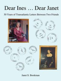 Dear Ines ... Dear Janet: 50 Years of Transatlantic Letters Between Two Friends by George B Bookman