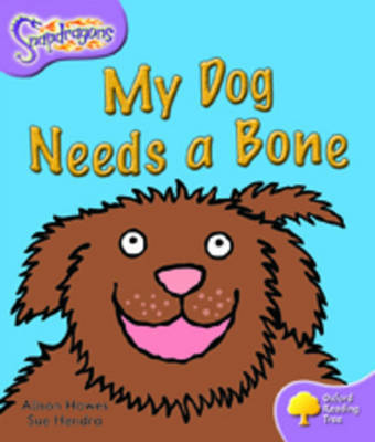 Oxford Reading Tree: Level 1+: Snapdragons: My Dog Needs A Bone by Alison Hawes