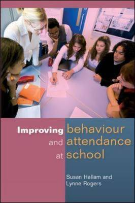 Improving Behaviour and Attendence at School by Susan Hallam