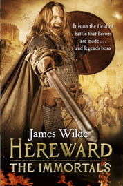 Hereward: The Immortals by James Wilde