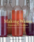 Making Wines, Liqueurs & Cordials by Beshlie Grimes
