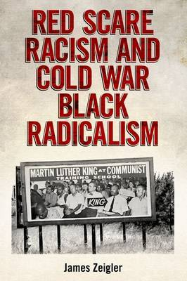 Red Scare Racism and Cold War Black Radicalism by James Zeigler image