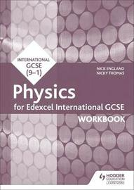Edexcel International GCSE Physics Workbook by Nick England