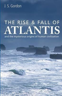 The Rise & Fall of Atlantis by J.S. Gordon