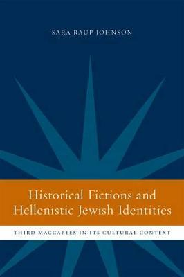 Historical Fictions and Hellenistic Jewish Identity by Sara Raup Johnson image