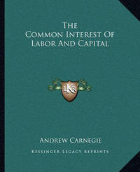 The Common Interest of Labor and Capital by Andrew Carnegie, (Sp image