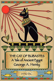 THE Cat of Bubastes by George A. Henty