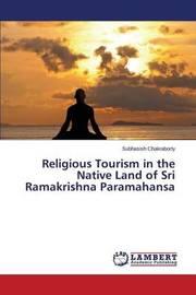 Religious Tourism in the Native Land of Sri Ramakrishna Paramahansa by Chakraborty Subhasish