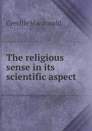 The Religious Sense in Its Scientific Aspect by Greville MacDonald