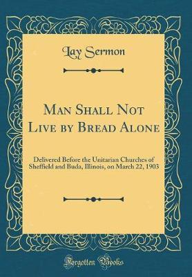 Man Shall Not Live by Bread Alone by Lay Sermon