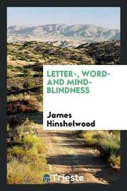 Letter-, Word- And Mind-Blindness by James Hinshelwood