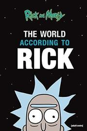 Rick and Morty: The World According to Rick by Rick Sanchez
