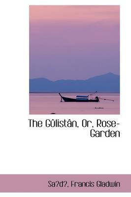 The Gulistan, Or, Rose-Garden by Sad Francis Gladwin image