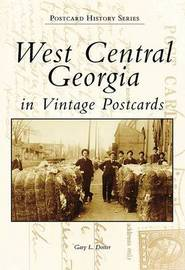 West Central Georgia in Vintage Postcards by Gary L Doster