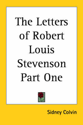 The Letters of Robert Louis Stevenson Part One by Sidney Colvin