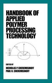 Handbook of Applied Polymer Processing Technology by Nicholas P Cheremisinoff