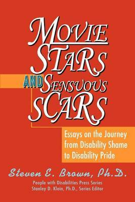 Movie Stars and Sensuous Scars: Essays on the Journey from Disability Shame to Disability Pride by Steven E Brown image
