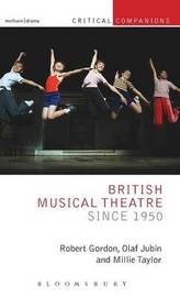 British Musical Theatre since 1950 by Robert Gordon