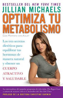 Optimiza Tu Metabolismo: Los Tres Secretos Dieta(c)Ticos Para Equilibrar Tus Hormonas de Manera Natural y Obtener Un Cuerpo Atractivo y Saludable by Jillian Michaels