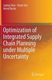 Optimization of Integrated Supply Chain Planning under Multiple Uncertainty by Juping Shao