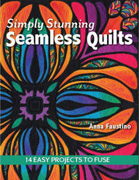 Simply Stunning Seamless Quilts by Anna Faustino