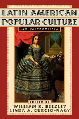 Latin American Popular Culture by William H Beezley