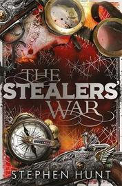 The Stealers' War by Stephen Hunt