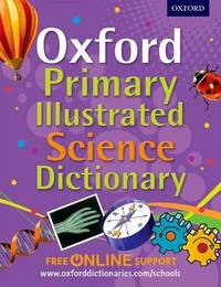 Oxford Primary Illustrated Science Dictionary by Oxford Dictionaries