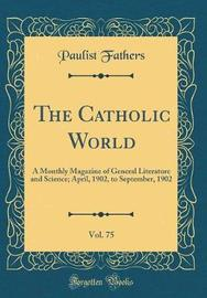 The Catholic World, Vol. 75 by Paulist Fathers image