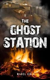 The Ghost Station by Nigel Cole